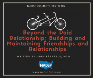 Beyond the Paid Relationship; Embracing the NADSP Competency of Building and Maintaining Friendships and Relationships