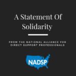 A Statement of Solidarity from the National Alliance for Direct Support Professionals (NADSP)